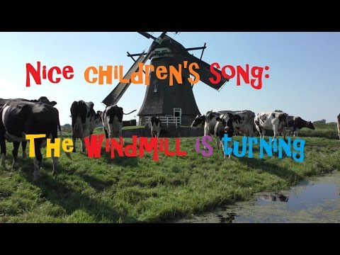 Nice children's song: The windmill is turning + beautiful Dutch windmills