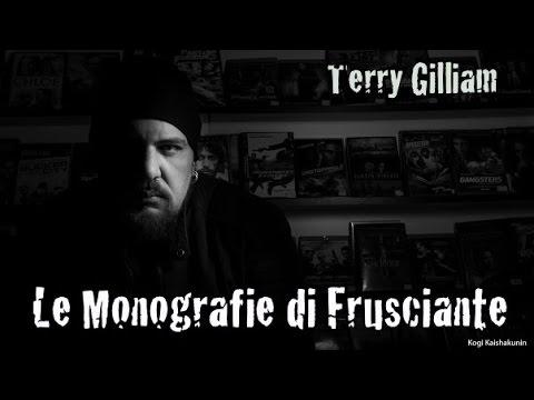 Le Monografie di Frusciante: Terry Gilliam (Luglio 2016)