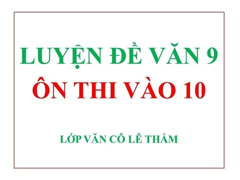 LUYỆN ĐỀ VĂN 9 ÔN THI VÀO 10 - Lớp Văn cô Lê Thắm