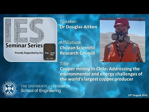 Copper mining in Chile: Addressing the environmental and energy challenges - Dr Douglas Aitken