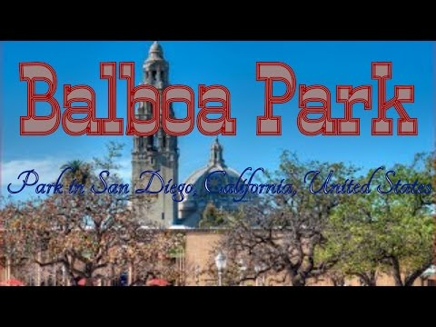 Visiting Balboa Park, Park in San Diego, California, United States