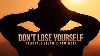 Don't Lose Yourself - A Powerful Islamic Reminder