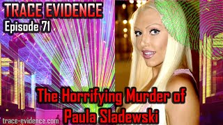 Trace Evidence - 071 - The Horrifying Murder of Paula Sladewski