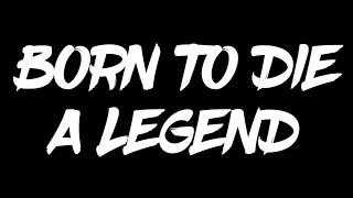 Born to Die a Legend