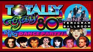Dance at Totally Gay 80's! Saturday 6/15 ★ Teragram Ballroom