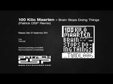 100 Kilo Maarten - Brain Stops Doing Things (Patrick DSP Remix)