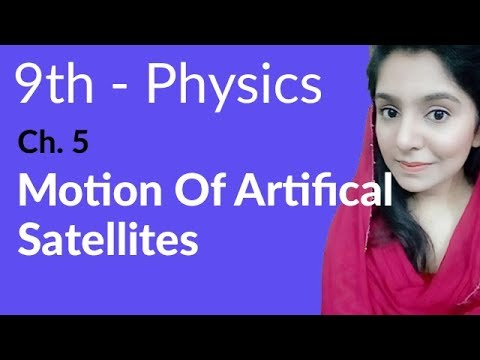 Motion of Artificial Satellites - Physics Chapter 5 Gravitation - 9th Class.