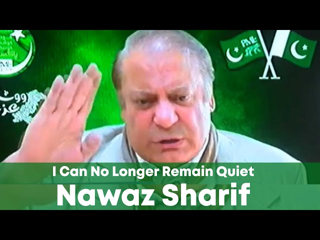 I Can No Longer Remain Quiet: Nawaz Sharif
