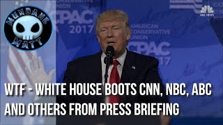[News] WTF - White House boots CNN, NBC, ABC and others from Press Briefing