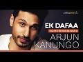 Ek Dafaa-Arjun Kanungo