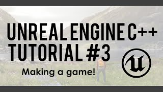 Unreal Engine C++ Tutorial #3 - Making a game!