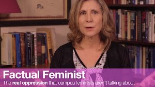 The real oppression that campus feminists aren't talking about | FACTUAL FEMINIST thumbnail