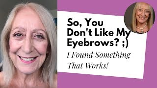 Makeup for Older Women: So, You Don't Like My Eyebrows? ;)