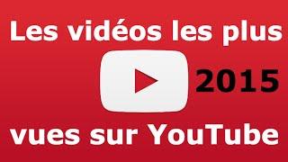 top 10 les vidos les plus vues sur youtube en 2015