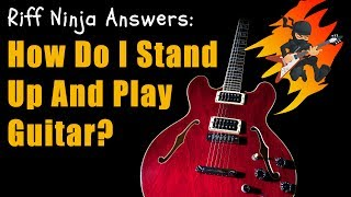 How Do I Stand Up And Play Guitar?