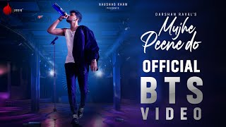 Mujhe Peene Do Official BTS Video | Darshan Raval | Indie Music Label