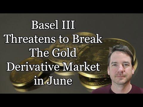 Basel III Threatens to Break The Gold Derivative Market in June