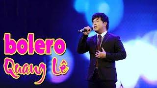 Quang Lê Thần Tượng Bolero 2017 - Liên khúc Nhạc Trữ Tình Bolero Hay Nhất Tuyển Chọn 2017