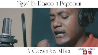 RISKY_Davido Ft Popcaan_Cover By MITHER
