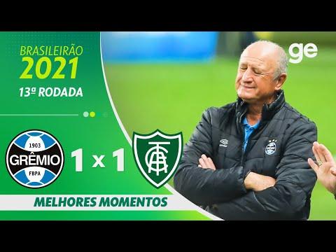 GRÊMIO 1 X 1 AMÉRICA-MG   MELHORES MOMENTOS   13ª RODADA BRASILEIRÃO 2021   ge.globo