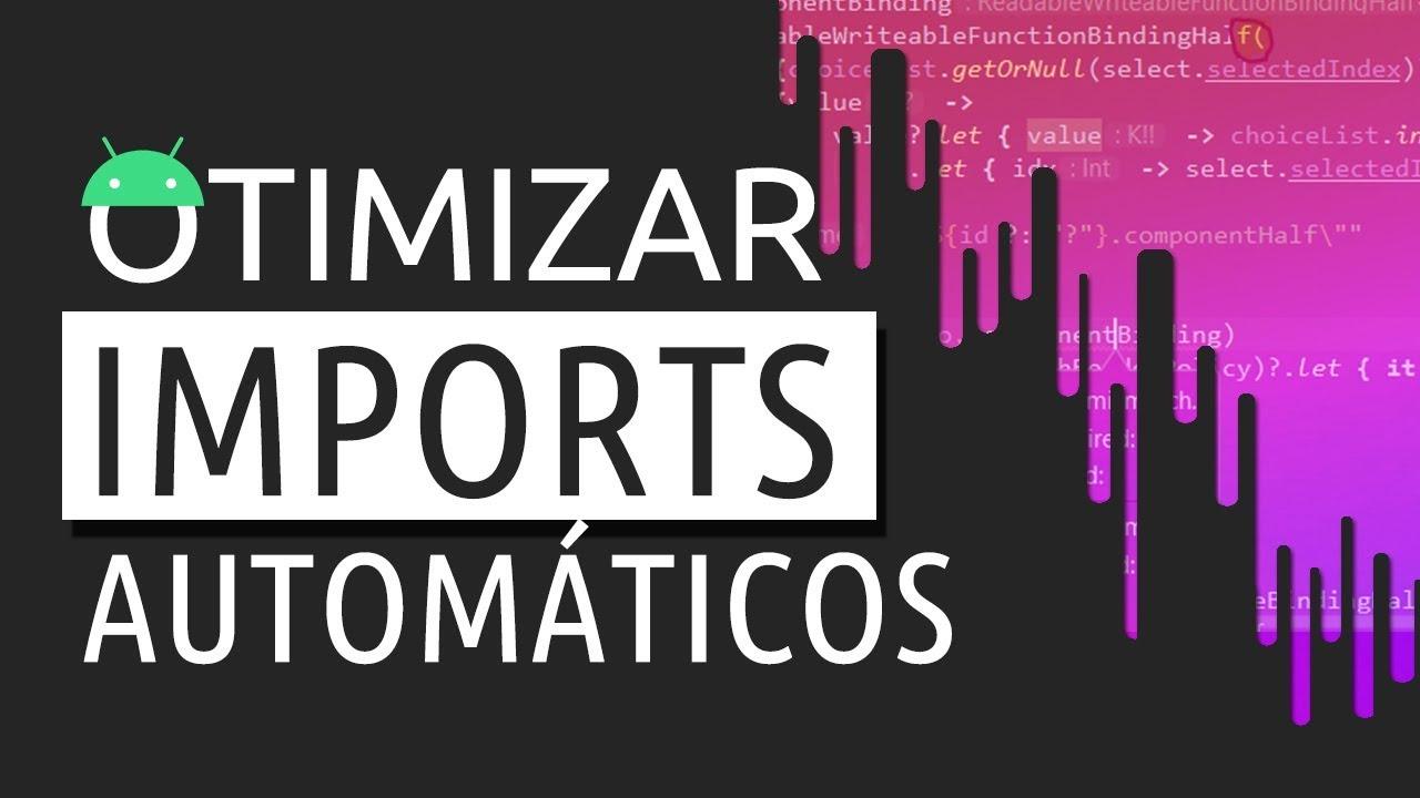 ANDROID STUDIO: OTIMIZANDO IMPORTS AUTOMÁTICOS