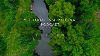 RISE TODAY INSPIRATIONAL PODCAST | EPISODE 4 | BE INSPIRED COREY PRESTON