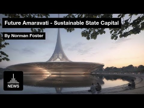 Future Amaravati - New Sustainable State Capital in India by Foster + Partners