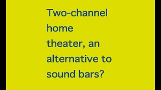Two channel home theater, is i…