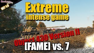 WOT: Object 430 Version II, FAME, extreme intense game, 1vs7, WORLD OF TANKS