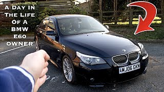 A Day In The Life Of A BMW E60 Owner