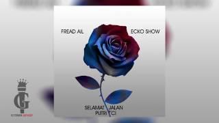ECKO SHOW x FREAD AIL   Selamat Jalan Putri Ci Official Audio