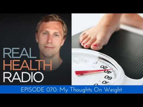 Real Health Radio 070: My Thoughts About Weight