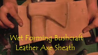Wet Forming a Bushcraft leather Axe Sheath for Mack Tightwad