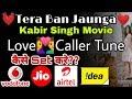 Tera Ban Jaunga Kabir Singh Movie songs caller tune kaise lgaye