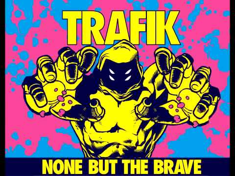 Trafik - Dark Times [None But The Brave]