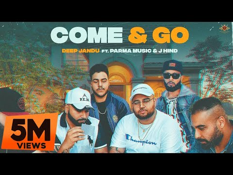 DEEP JANDU : COME & GO [Official Video] Ft. Parma Music | J Hind | RMG | Latest Punjabi Song 2020