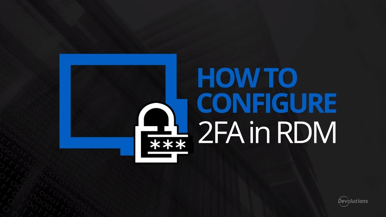How To Configure a Two Factor Authentication (2FA) Solution in Remote  Desktop Manager
