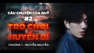 Tập 19: CCCQ Phần 2 - Trò Chơi Huyền Bí - Chương 1    Sáng tác Nguyễn Nguyễn    Nguyễn Nguyễn!!