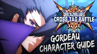 Character Guide: Gordeau | Everything You Need To Know | Blazblue Cross Tag Battle Guide
