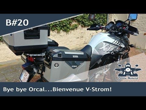 B#20: Bye bye Orcal...Bienvenue V-Strom!