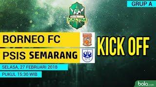 KICK OFF Pertandingan Borneo FC vs PSIS Semarang 27 Februari 2018 Piala Gubernur Kaltim 2018