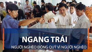 Ngang trái người nghèo đóng quỹ Vì người nghèo | VTC1