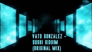 Vato Gonzalez   Sushi Riddim (Original Mix)