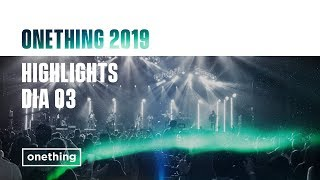 ONETHING 2019 HIGHLIGHTS DIA 03
