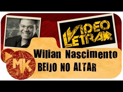 Wilian Nascimento - Beijo no Altar (EXCLUSIVA) - Video da LETRA Oficial HD MK Music (VideoLETRA®)