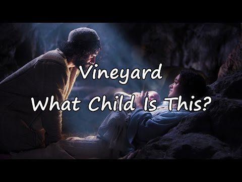 Vineyard - What Child Is This? [with lyrics]