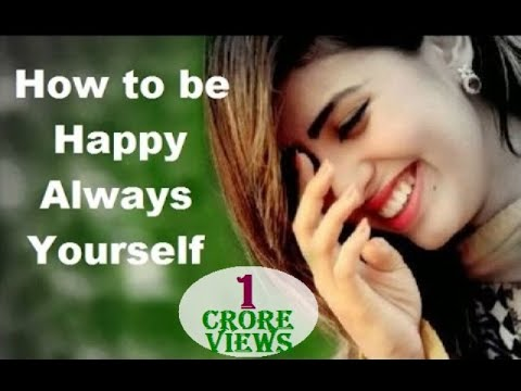 How to be Happy Always Yourself - Key to Happiness - YouTube