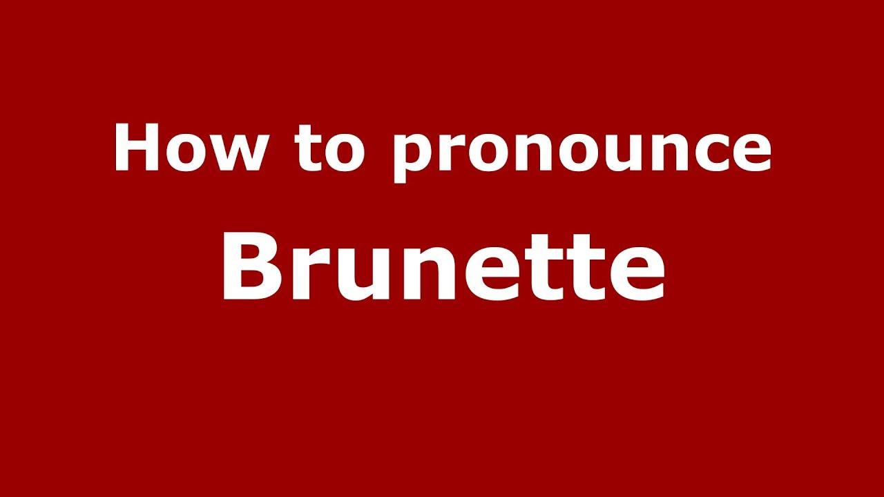 How to pronounce Brunette (French/France) - PronounceNames.com
