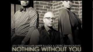 Nothing Without You Amber Bullock Cedric Shannon Rives and Levi Too King full song