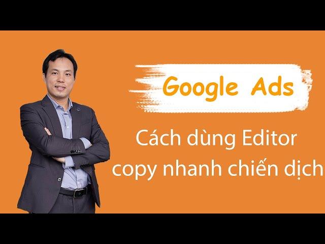 [Bùi Quang Cường] Cách sử dụng Adwords Editor để copy nhanh chiến dịch Adwords